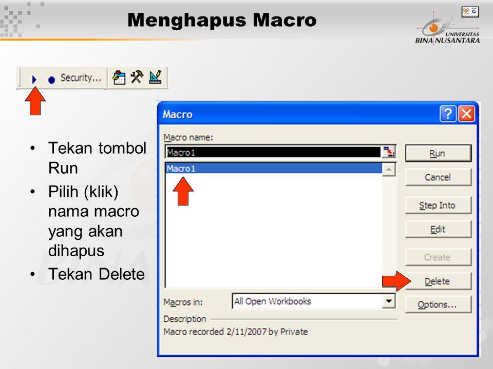 15 •Tekan tombol Run •Pilih (klik) nama macro yang akan dihapus •Tekan Delete Menghapus Macro
