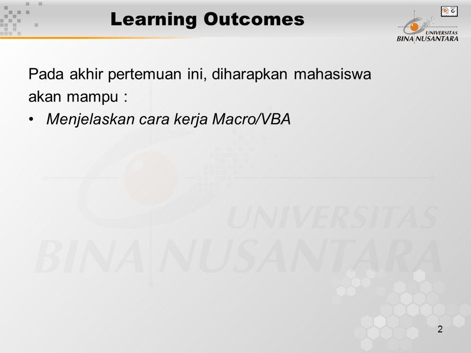2 Learning Outcomes Pada akhir pertemuan ini, diharapkan mahasiswa akan mampu : •Menjelaskan cara kerja Macro/VBA
