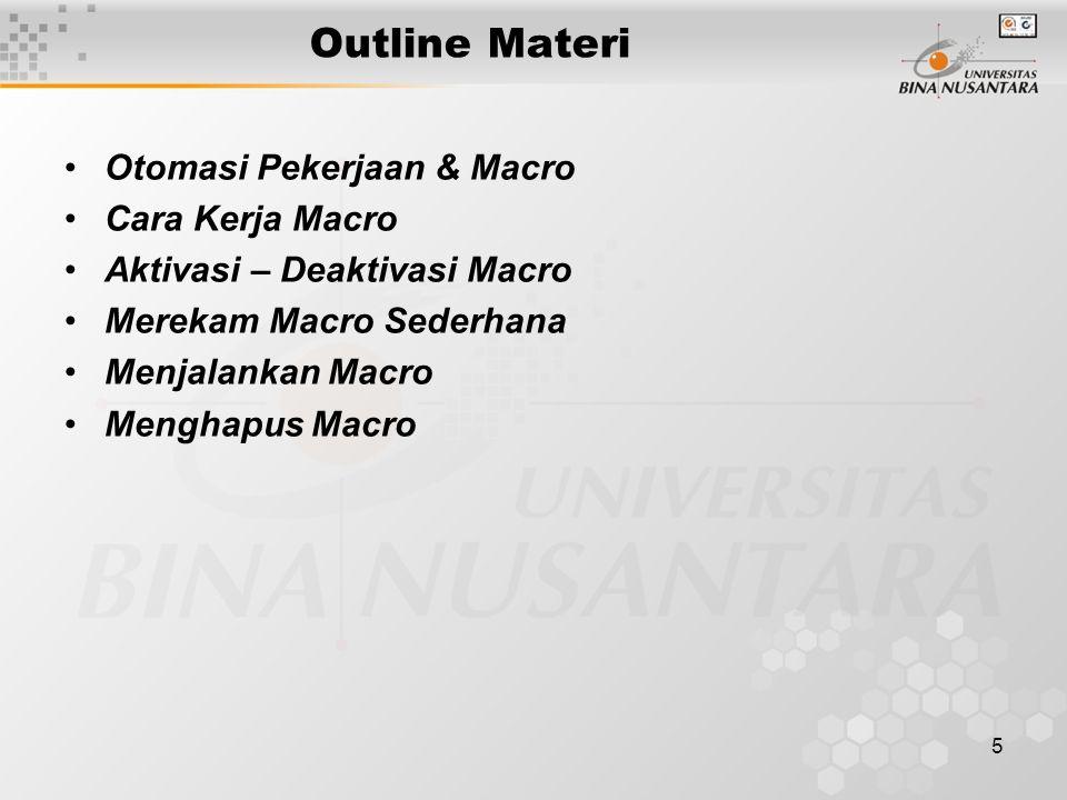 5 Outline Materi •Otomasi Pekerjaan & Macro •Cara Kerja Macro •Aktivasi – Deaktivasi Macro •Merekam Macro Sederhana •Menjalankan Macro •Menghapus Macr
