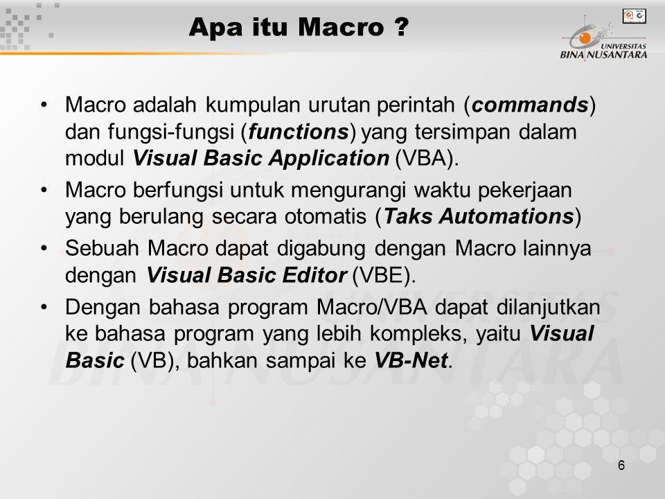 6 •Macro adalah kumpulan urutan perintah (commands) dan fungsi-fungsi (functions) yang tersimpan dalam modul Visual Basic Application (VBA).