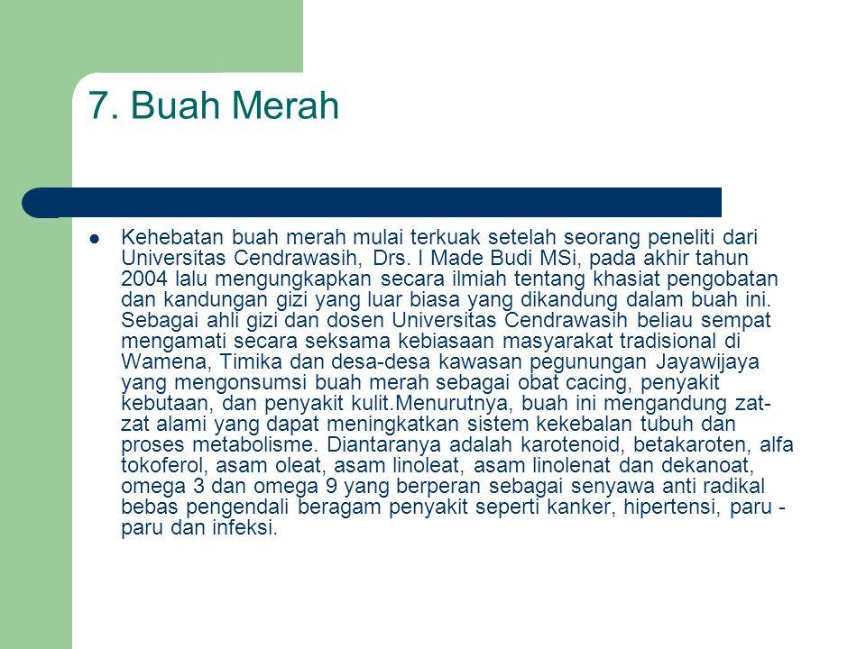  Kehebatan buah merah mulai terkuak setelah seorang peneliti dari Universitas Cendrawasih, Drs. I Made Budi MSi, pada akhir tahun 2004 lalu mengungka
