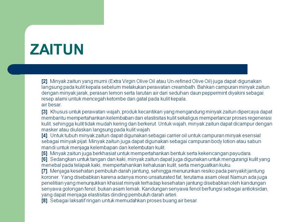 ZAITUN [2]. Minyak zaitun yang murni (Extra Virgin Olive Oil atau Un-refined Olive Oil) juga dapat digunakan langsung pada kulit kepala sebelum melaku