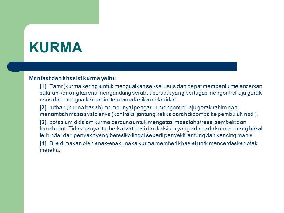 KURMA Manfaat dan khasiat kurma yaitu: [1]. Tamr (kurma kering)untuk menguatkan sel-sel usus dan dapat membantu melancarkan saluran kencing karena men