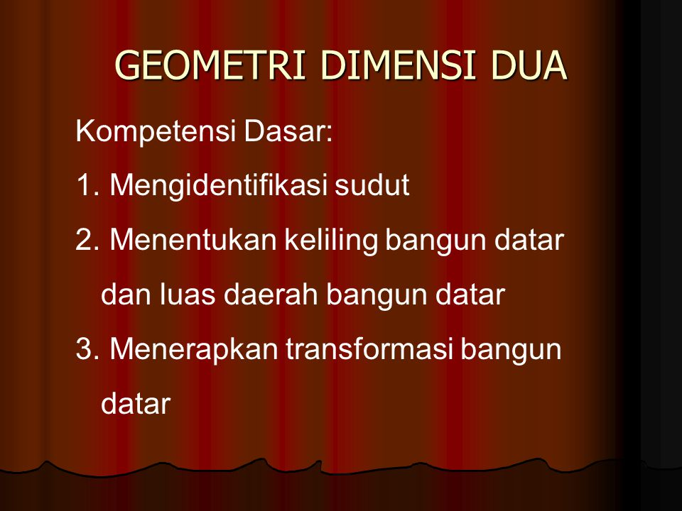 GEOMETRI DIMENSI DUA Kompetensi Dasar: 1.Mengidentifikasi sudut 2.