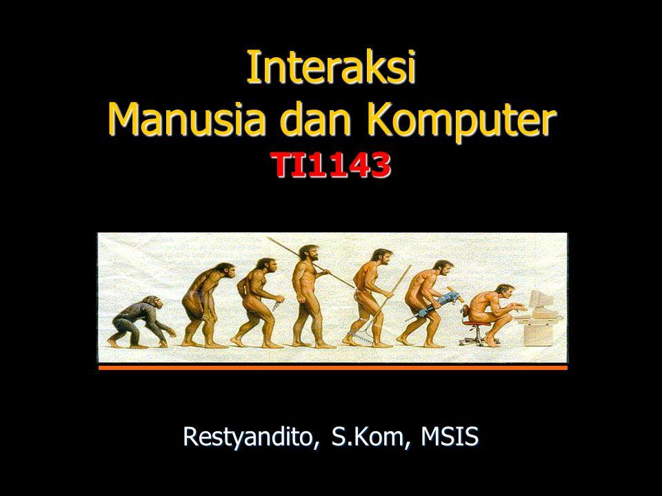 Interaksi Manusia dan Komputer TI1143 Restyandito, S.Kom, MSIS