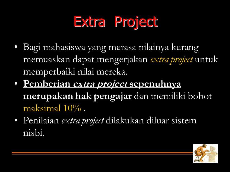 Extra Project •Bagi mahasiswa yang merasa nilainya kurang memuaskan dapat mengerjakan extra project untuk memperbaiki nilai mereka. •Pemberian extra p