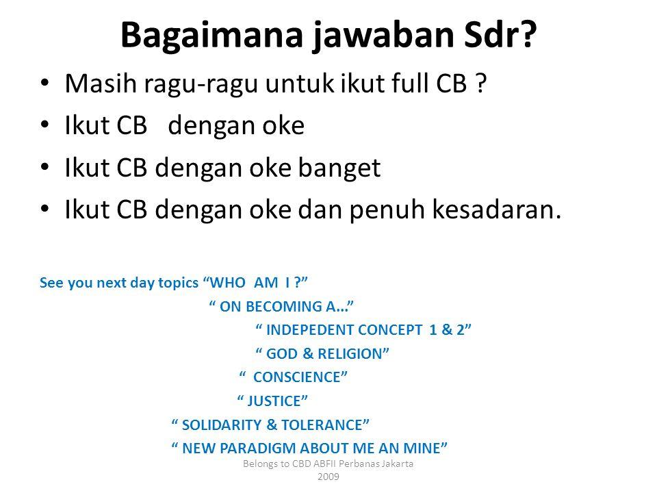 Bagaimana jawaban Sdr. • Masih ragu-ragu untuk ikut full CB .