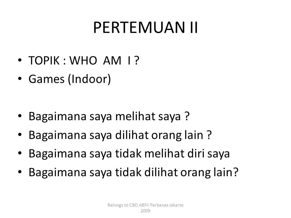 PERTEMUAN II • TOPIK : WHO AM I . • Games (Indoor) • Bagaimana saya melihat saya .
