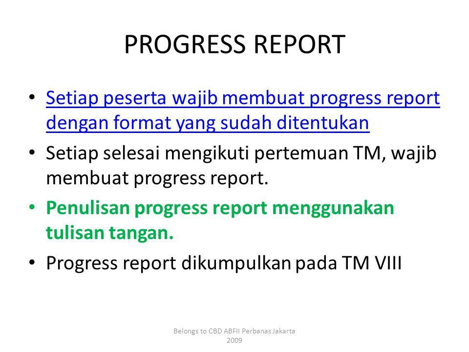 PROGRESS REPORT • Setiap peserta wajib membuat progress report dengan format yang sudah ditentukan Setiap peserta wajib membuat progress report dengan format yang sudah ditentukan • Setiap selesai mengikuti pertemuan TM, wajib membuat progress report.
