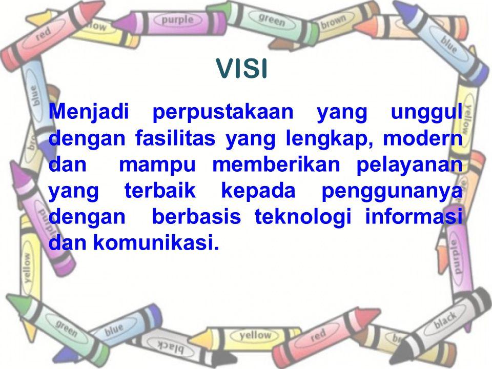 VISI Menjadi perpustakaan yang unggul dengan fasilitas yang lengkap, modern dan mampu memberikan pelayanan yang terbaik kepada penggunanya dengan berbasis teknologi informasi dan komunikasi.