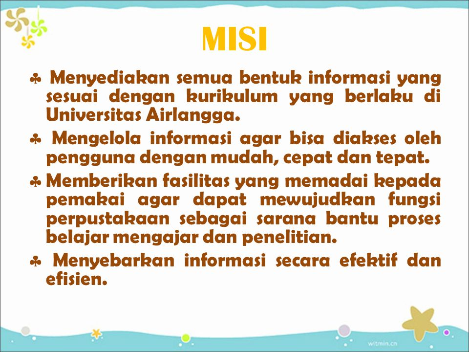 MISI  Menyediakan semua bentuk informasi yang sesuai dengan kurikulum yang berlaku di Universitas Airlangga.