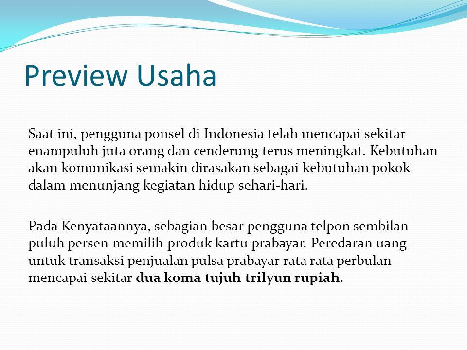 Preview Usaha Saat ini, pengguna ponsel di Indonesia telah mencapai sekitar enampuluh juta orang dan cenderung terus meningkat.