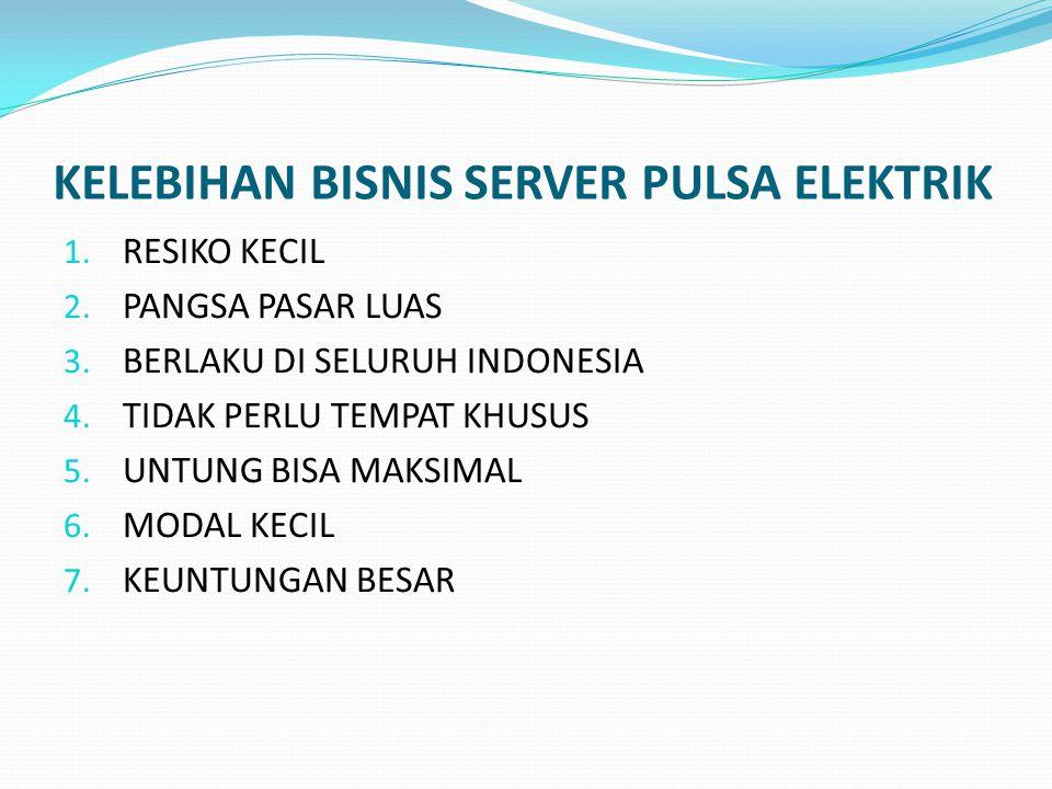 KELEBIHAN BISNIS SERVER PULSA ELEKTRIK 1.RESIKO KECIL 2.