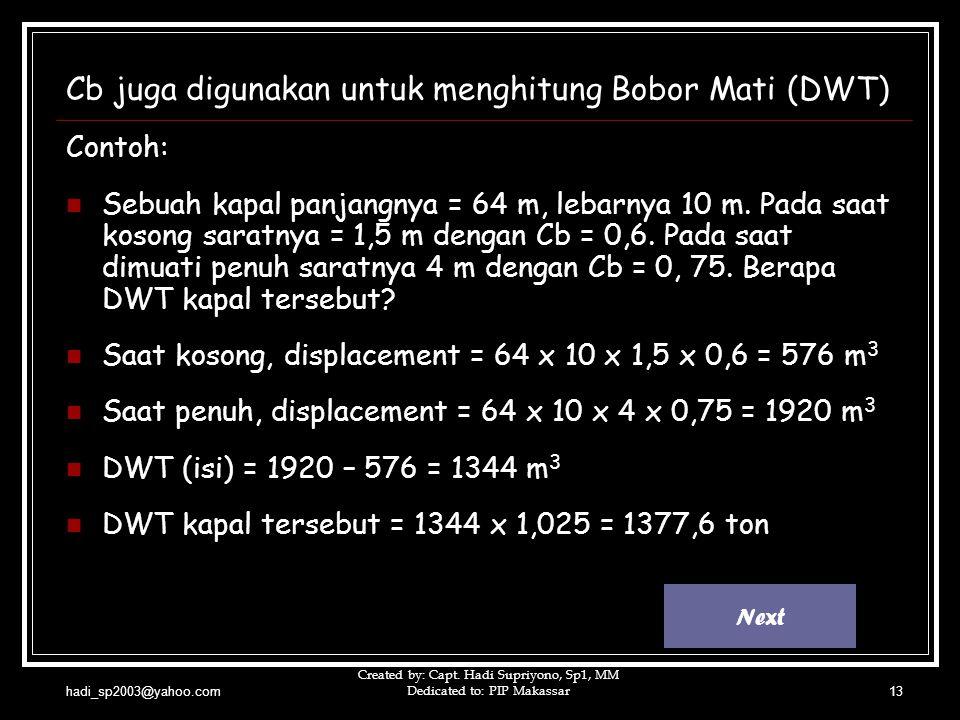 hadi_sp2003@yahoo.com Created by: Capt. Hadi Supriyono, Sp1, MM Dedicated to: PIP Makassar13 Cb juga digunakan untuk menghitung Bobor Mati (DWT) Conto