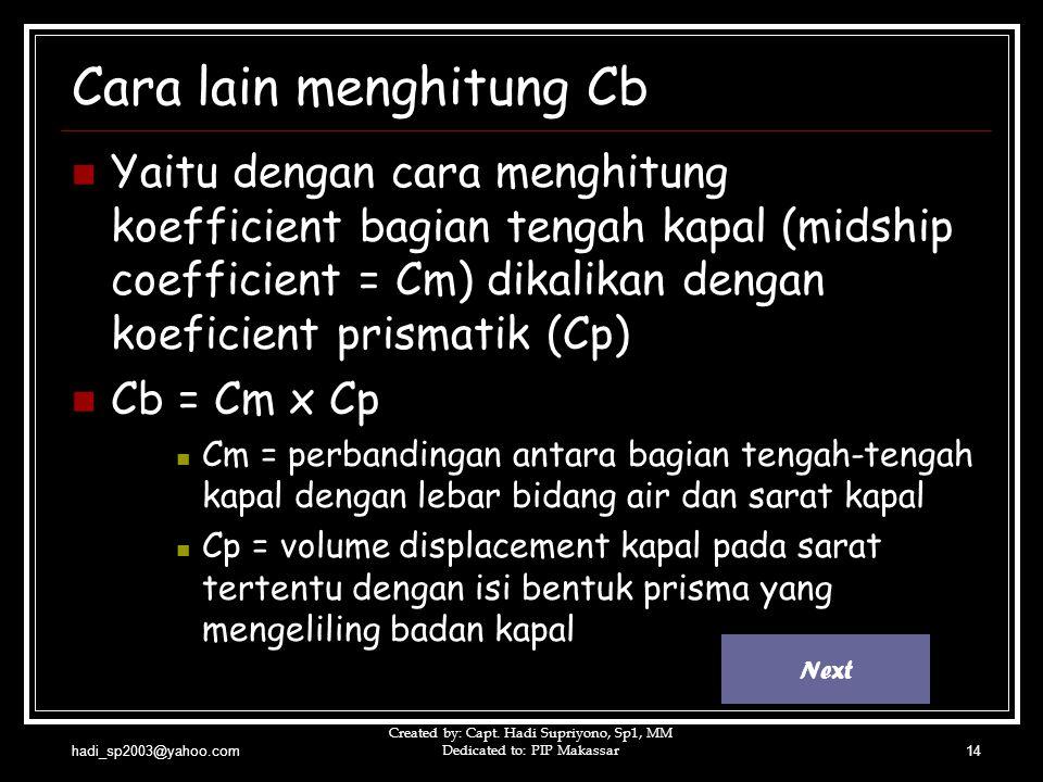 hadi_sp2003@yahoo.com Created by: Capt. Hadi Supriyono, Sp1, MM Dedicated to: PIP Makassar14 Cara lain menghitung Cb  Yaitu dengan cara menghitung ko