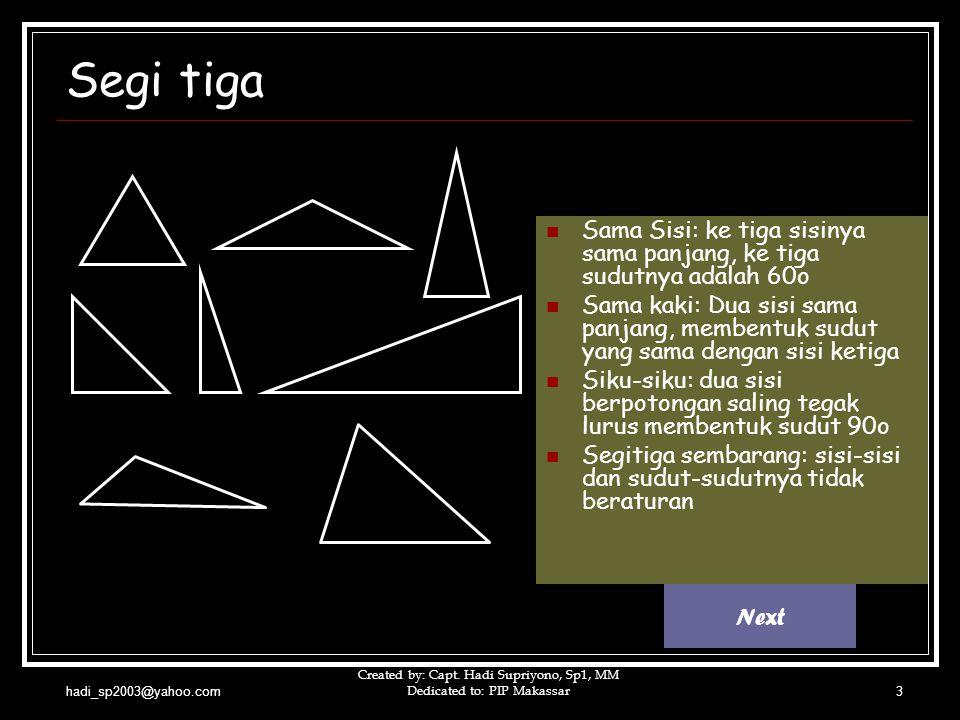 hadi_sp2003@yahoo.com Created by: Capt. Hadi Supriyono, Sp1, MM Dedicated to: PIP Makassar3 Segi tiga SSama Sisi: ke tiga sisinya sama panjang, ke t