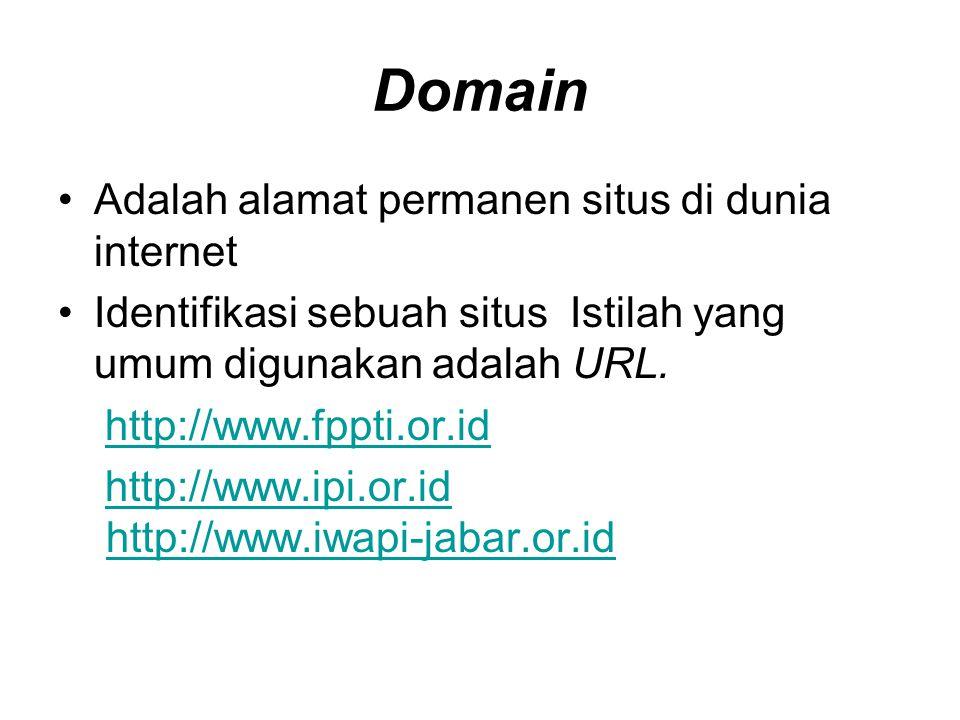 Domain •Adalah alamat permanen situs di dunia internet •Identifikasi sebuah situs Istilah yang umum digunakan adalah URL. http://www.fppti.or.id http: