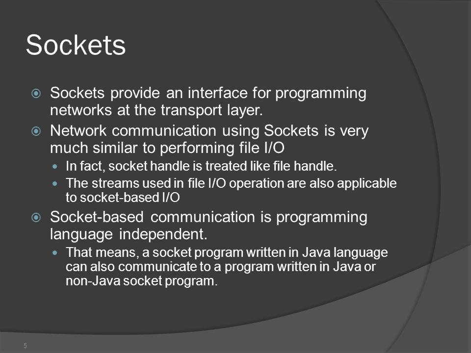 6 Socket Communication  A server (program) runs on a specific computer and has a socket that is bound to a specific port.