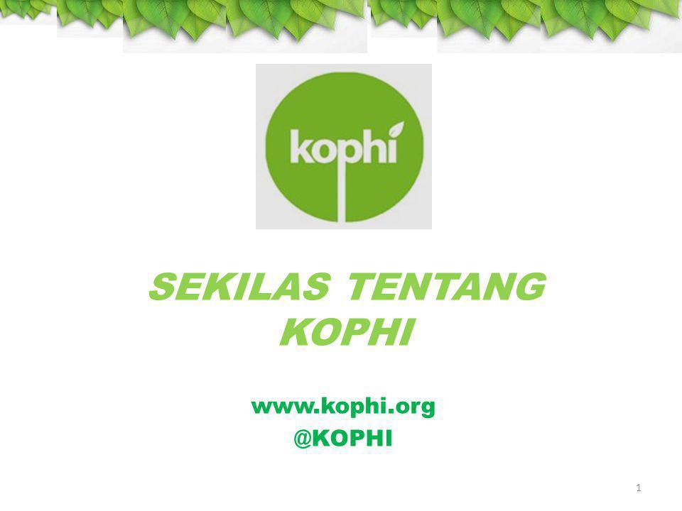 SEKILAS TENTANG KOPHI 1 www.kophi.org @KOPHI