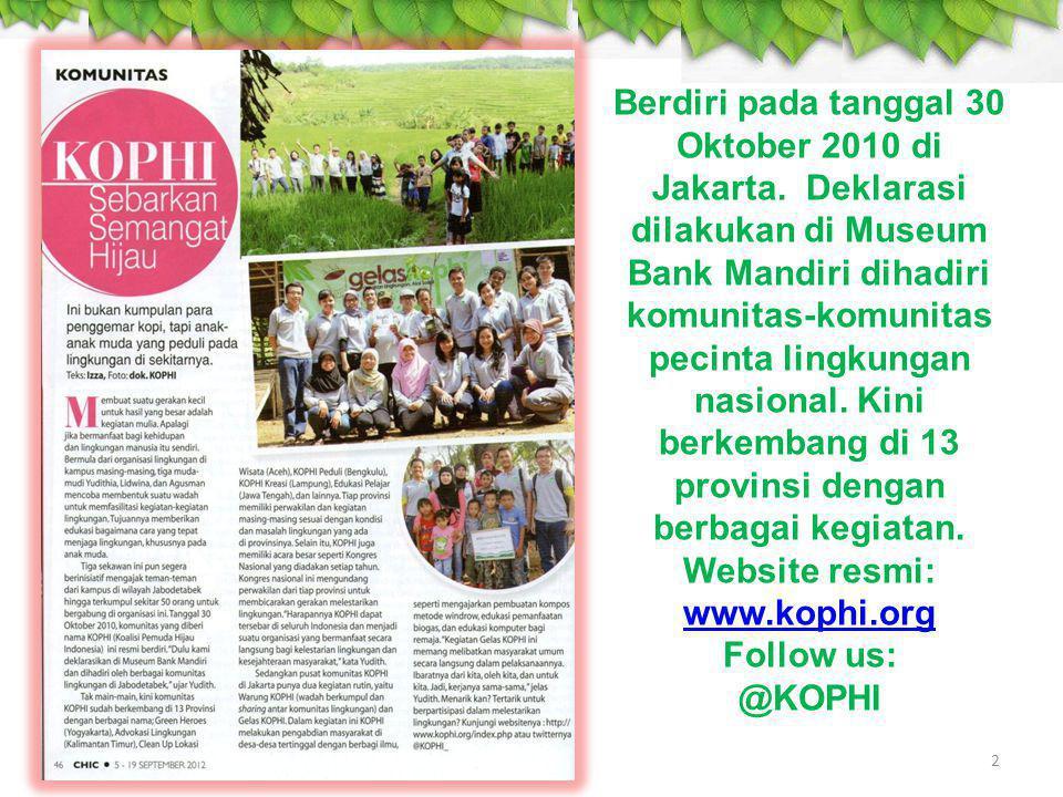 3 Tujuan umum pembentukan KOPHI Menjadi suatu wadah koalisi dari berbagai komunitas pemuda-pemudi yang peduli terhadap perubahan iklim dan lingkungan hidup, baik dari akademisi maupun non-akademisi.