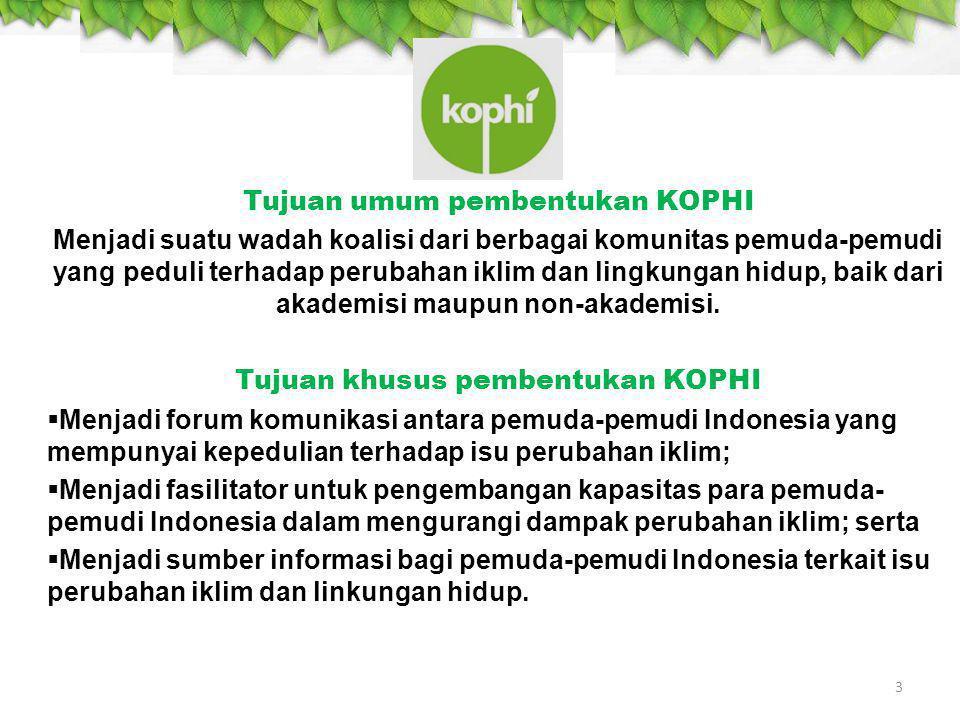 3 Tujuan umum pembentukan KOPHI Menjadi suatu wadah koalisi dari berbagai komunitas pemuda-pemudi yang peduli terhadap perubahan iklim dan lingkungan