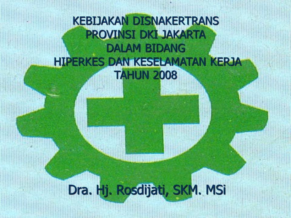 KEBIJAKAN DISNAKERTRANS PROVINSI DKI JAKARTA DALAM BIDANG HIPERKES DAN KESELAMATAN KERJA TAHUN 2008 Dra.
