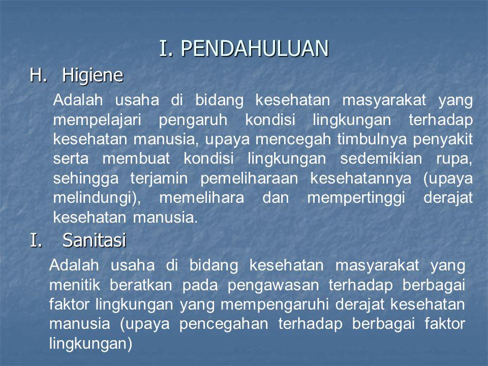 I. PENDAHULUAN H.Higiene Adalah usaha di bidang kesehatan masyarakat yang mempelajari pengaruh kondisi lingkungan terhadap kesehatan manusia, upaya me
