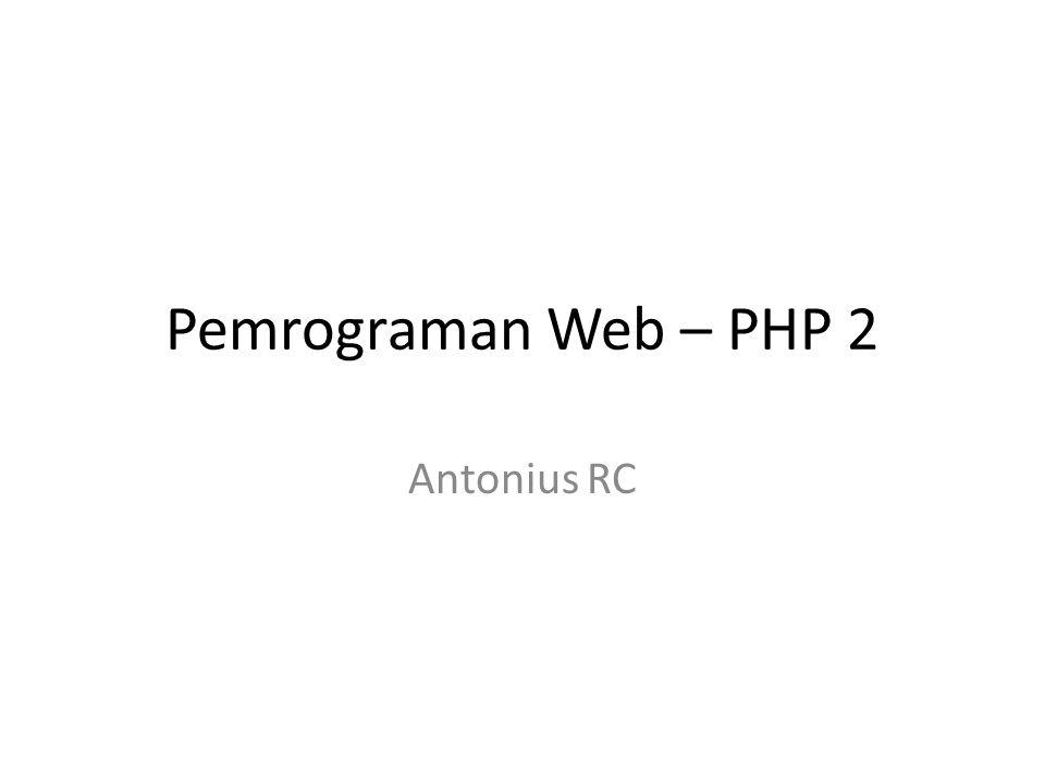 Pemrograman Web – PHP 2 Antonius RC