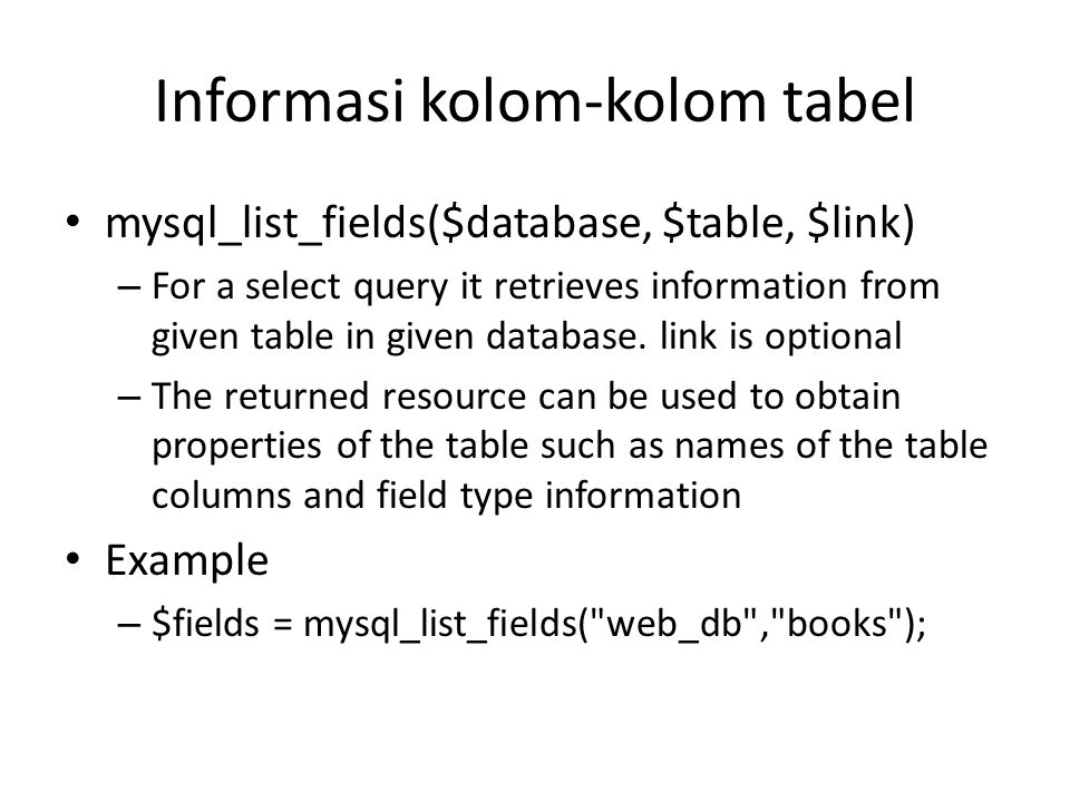 Informasi kolom-kolom tabel • mysql_list_fields($database, $table, $link) – For a select query it retrieves information from given table in given data
