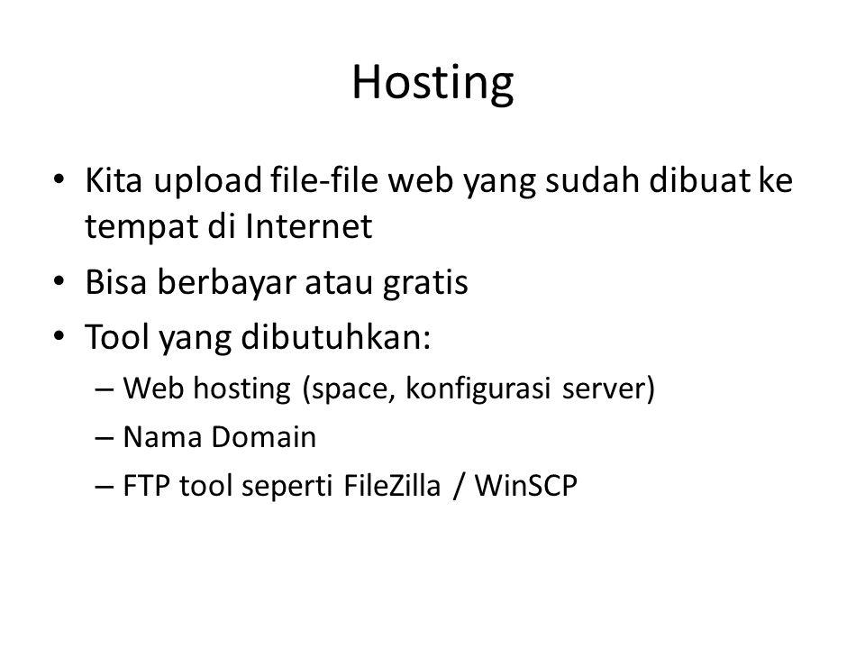 Hosting • Kita upload file-file web yang sudah dibuat ke tempat di Internet • Bisa berbayar atau gratis • Tool yang dibutuhkan: – Web hosting (space, konfigurasi server) – Nama Domain – FTP tool seperti FileZilla / WinSCP