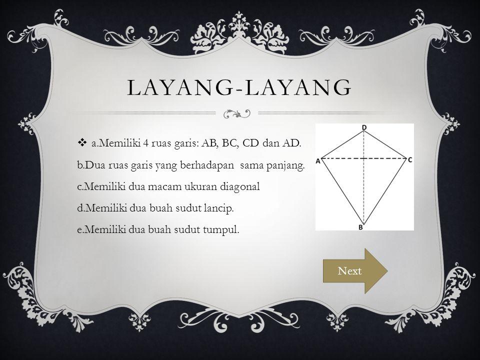 LAYANG-LAYANG  a.Memiliki 4 ruas garis: AB, BC, CD dan AD. b.Dua ruas garis yang berhadapan sama panjang. c.Memiliki dua macam ukuran diagonal d.Memi