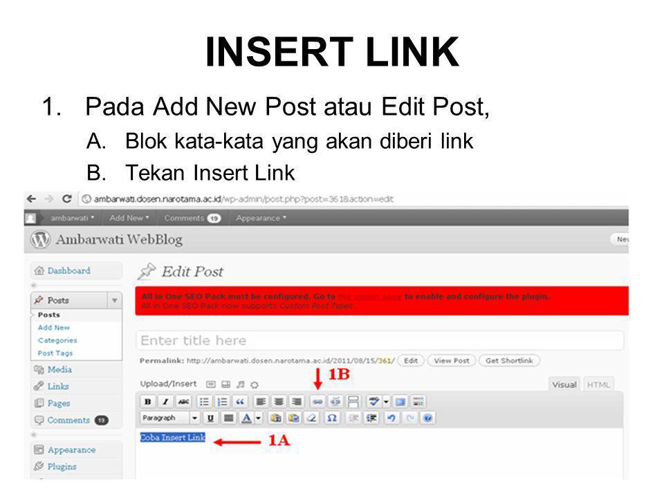 INSERT LINK 2.Pada Dialog Insert/edit link A.URL, ketikkan atau paste alamat B.Title, ketikkan judul C.Beri tanda atau klik Open link in a new window D.Add Link