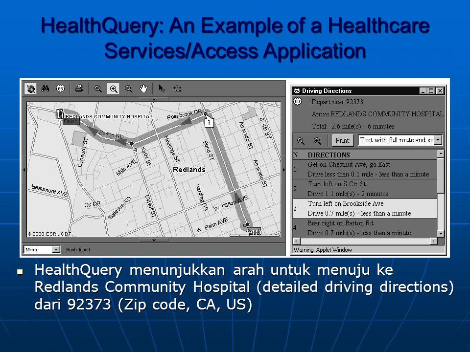 HealthQuery: An Example of a Healthcare Services/Access Application  HealthQuery menunjukkan arah untuk menuju ke Redlands Community Hospital (detailed driving directions) dari 92373 (Zip code, CA, US)