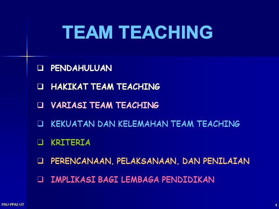 PAU-PPAI-UT 4  PENDAHULUAN  HAKIKAT TEAM TEACHING  VARIASI TEAM TEACHING  KEKUATAN DAN KELEMAHAN TEAM TEACHING  KRITERIA  PERENCANAAN, PELAKSANAAN, DAN PENILAIAN  IMPLIKASI BAGI LEMBAGA PENDIDIKAN