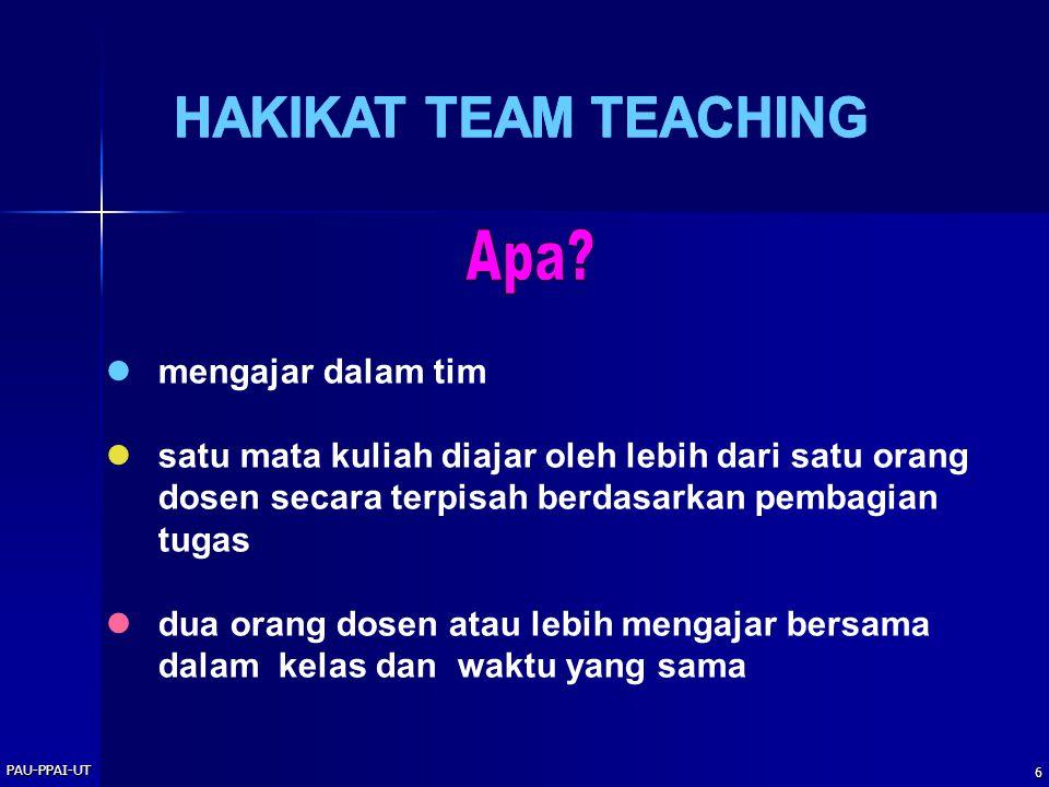 PAU-PPAI-UT 6  mengajar dalam tim  satu mata kuliah diajar oleh lebih dari satu orang dosen secara terpisah berdasarkan pembagian tugas  dua orang dosen atau lebih mengajar bersama dalam kelas dan waktu yang sama