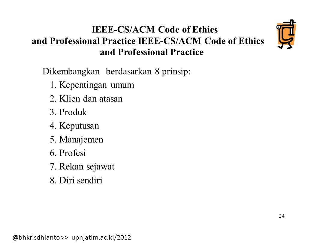 @bhkrisdhianto >> upnjatim.ac.id/2012 24 IEEE-CS/ACM Code of Ethics and Professional Practice IEEE-CS/ACM Code of Ethics and Professional Practice Dik