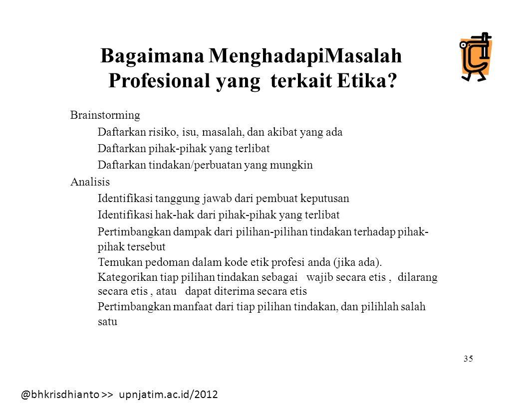 @bhkrisdhianto >> upnjatim.ac.id/2012 Bagaimana MenghadapiMasalah Profesional yang terkait Etika.