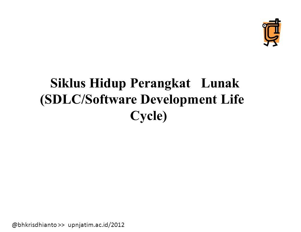 @bhkrisdhianto >> upnjatim.ac.id/2012 Siklus Hidup Perangkat Lunak (SDLC/Software Development Life Cycle)