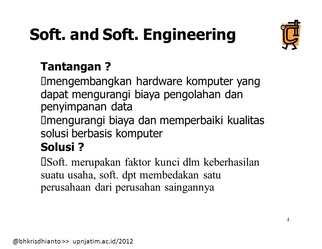 @bhkrisdhianto >> upnjatim.ac.id/2012 15 REQUIMENTS GATHERINGS PROTOTYPING PROTOTYPE APPLY 4GL EVALUATE ENGINEER PRODUCT CLASSIC LIFE CYCLE Model Software Engineering (cont.) 4.