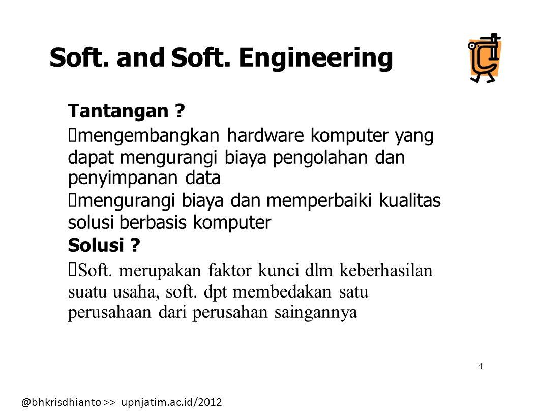 @bhkrisdhianto >> upnjatim.ac.id/2012 4 Soft.and Soft.