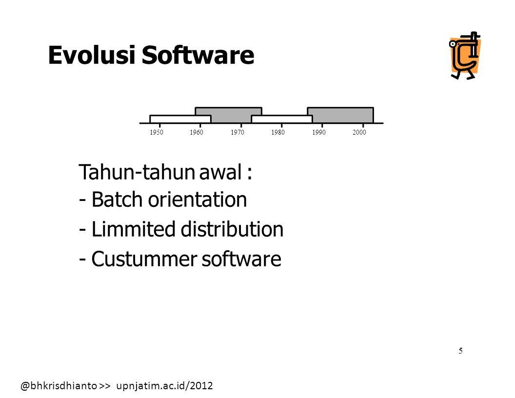 @bhkrisdhianto >> upnjatim.ac.id/2012 6 Era ke-3 : - Distibuted system - Embedded intellegence - Low cost hardware - Consumer infact Era ke-2 : - Multi user - Real time - Database Era ke-4 : - Expert system - A I Machine - Parallel architecture Evolusi Software