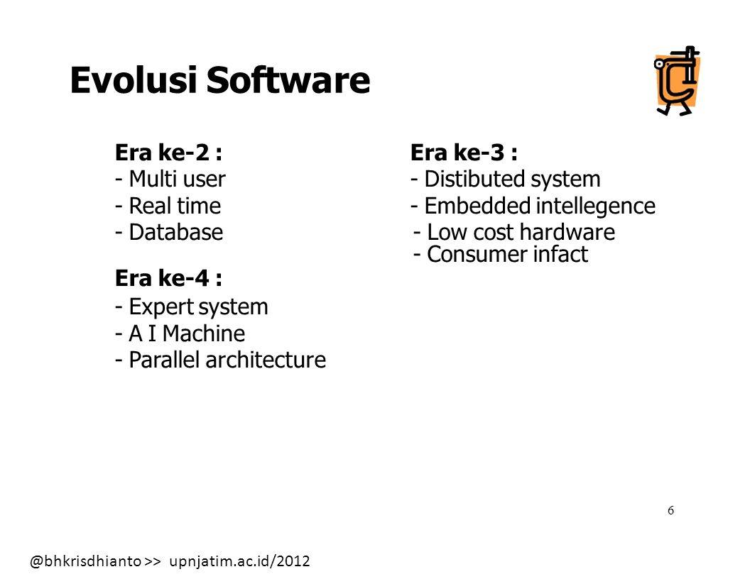 @bhkrisdhianto >> upnjatim.ac.id/2012 17 Berhubungan dengan : Computer Science Software Engineering - Teori-teori - Dasar-dasar Ilmu Komputer - Pengetahuan praktis untuk pengembangan - Untuk menghasilkan soft.