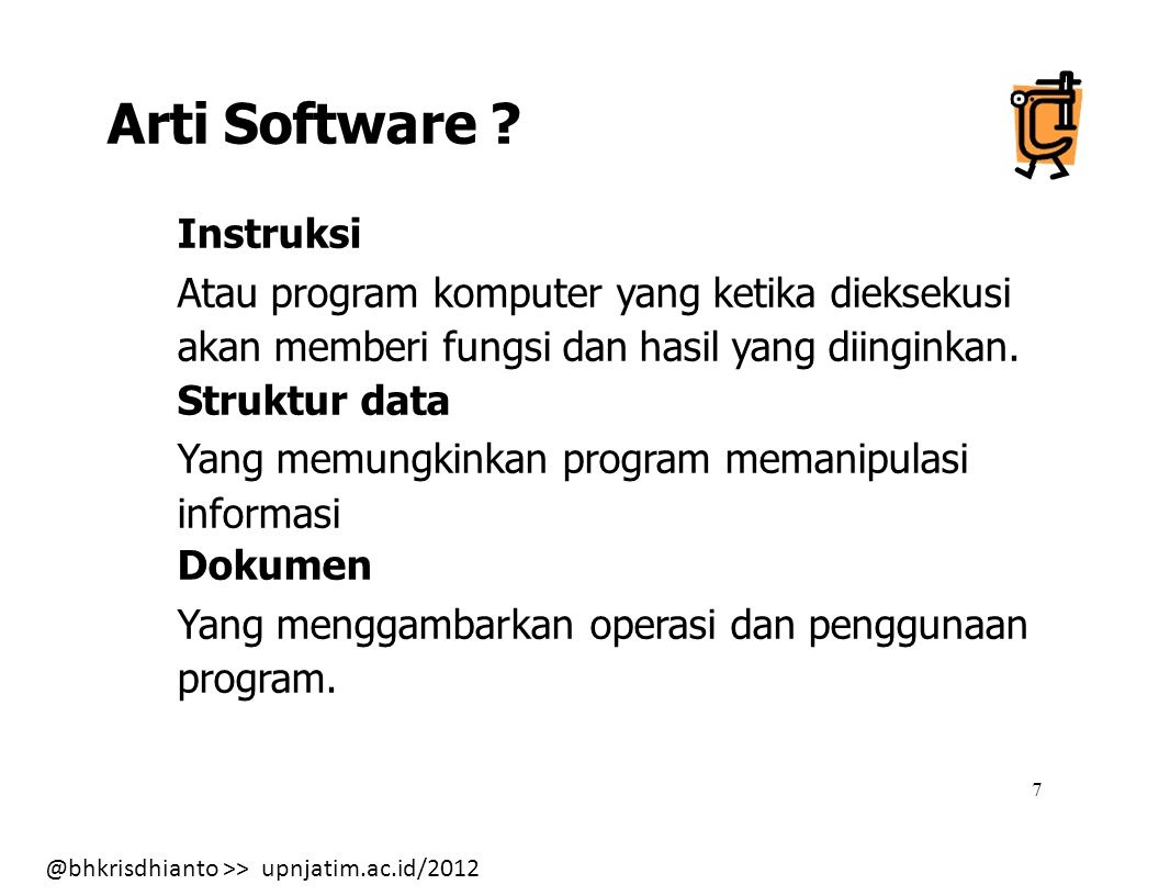 @bhkrisdhianto >> upnjatim.ac.id/2012 8 Sifat & Karakteristik Software .