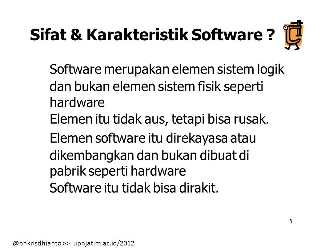 @bhkrisdhianto >> upnjatim.ac.id/2012 9 Komponen Software .