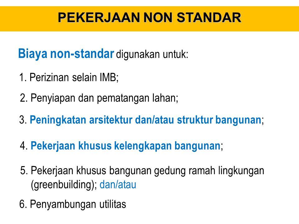 Biaya Pekerjaan Non Standar PERPRES No. 73 Tahun 2011 Pasal 16 -dihitung berdasarkan kebutuhan nyata dan harga pasar yang wajar. -Total biaya non-stan