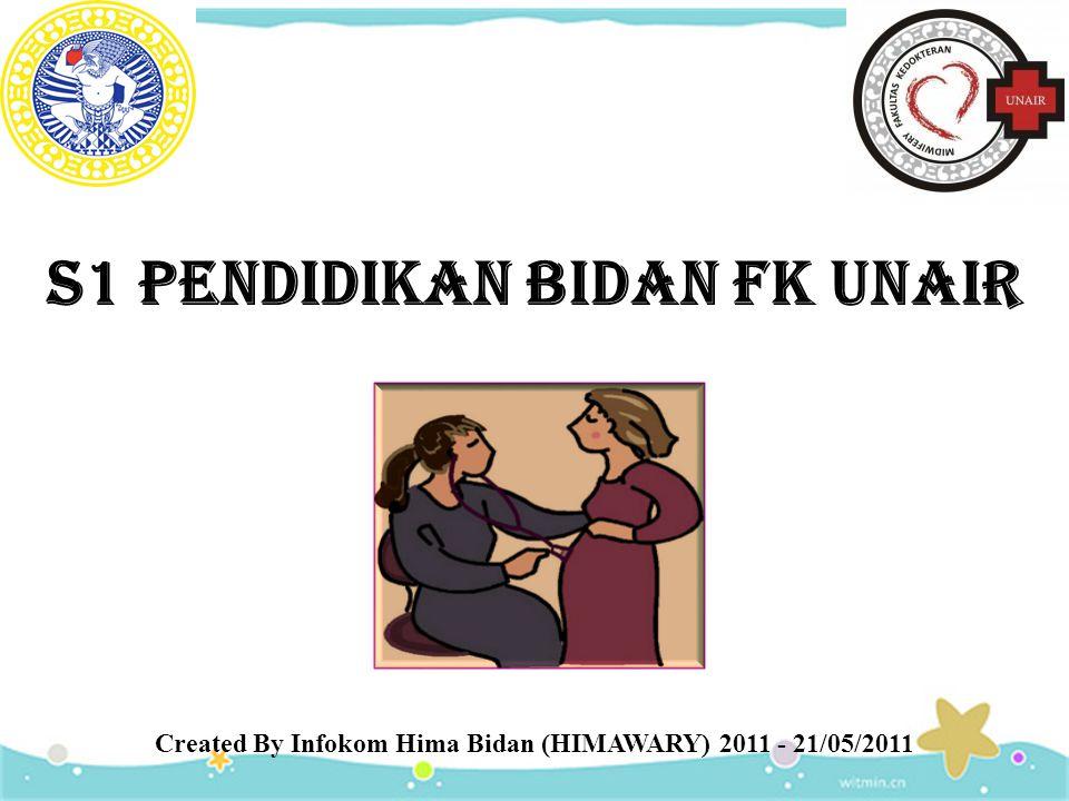 S1 PENDIDIKAN BIDAN FK UNAIR Created By Infokom Hima Bidan (HIMAWARY) 2011 - 21/05/2011