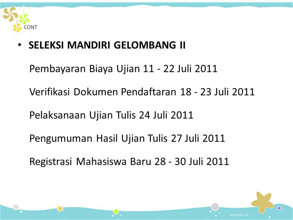 JADWAL • SELEKSI MANDIRI GELOMBANG I Pembayaran Biaya Ujian 13 Juni - 1 Juli 2011 Verifikasi Dokumen Pendaftaran 30 Juni - 2 Juli 2011 Pelaksanaan Uji