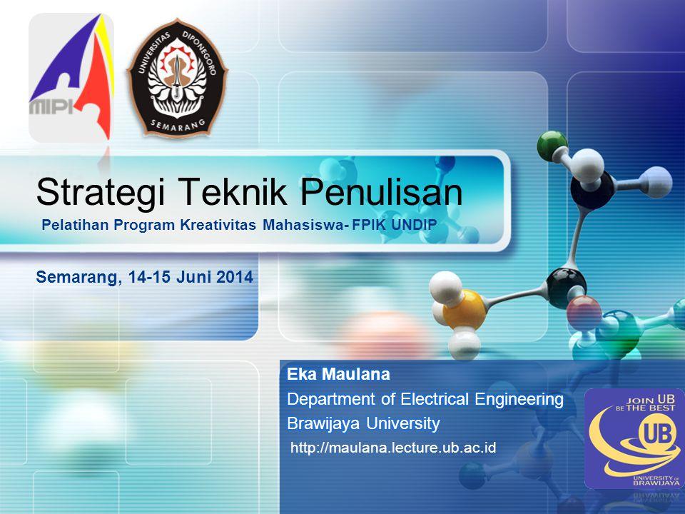 LOGO Strategi Teknik Penulisan Pelatihan Program Kreativitas Mahasiswa- FPIK UNDIP Semarang, 14-15 Juni 2014 http://maulana.lecture.ub.ac.id