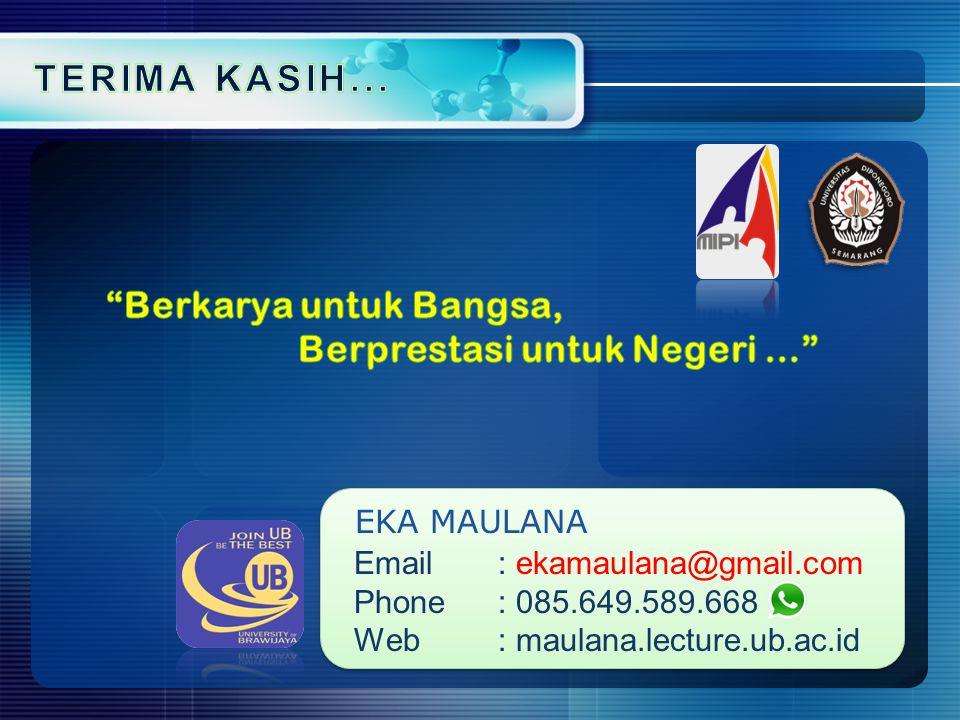 EKA MAULANA Email: ekamaulana@gmail.com Phone: 085.649.589.668 Web: maulana.lecture.ub.ac.id