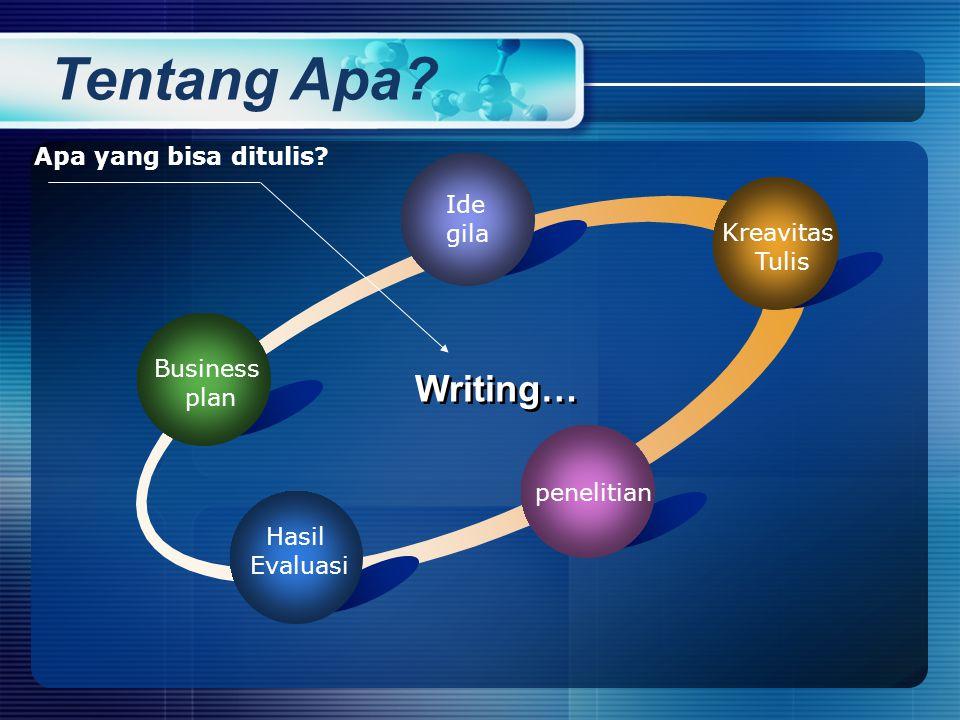 Business plan Ide gila Kreavitas Tulis penelitian Hasil Evaluasi Writing… Apa yang bisa ditulis.